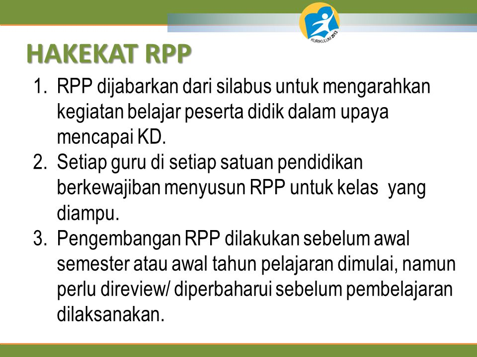 HAKEKAT RPP RPP dijabarkan dari silabus untuk mengarahkan kegiatan belajar peserta didik dalam upaya mencapai KD.