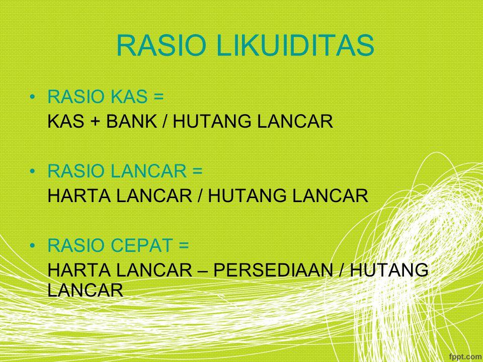 RASIO LIKUIDITAS RASIO KAS = KAS + BANK / HUTANG LANCAR RASIO LANCAR =