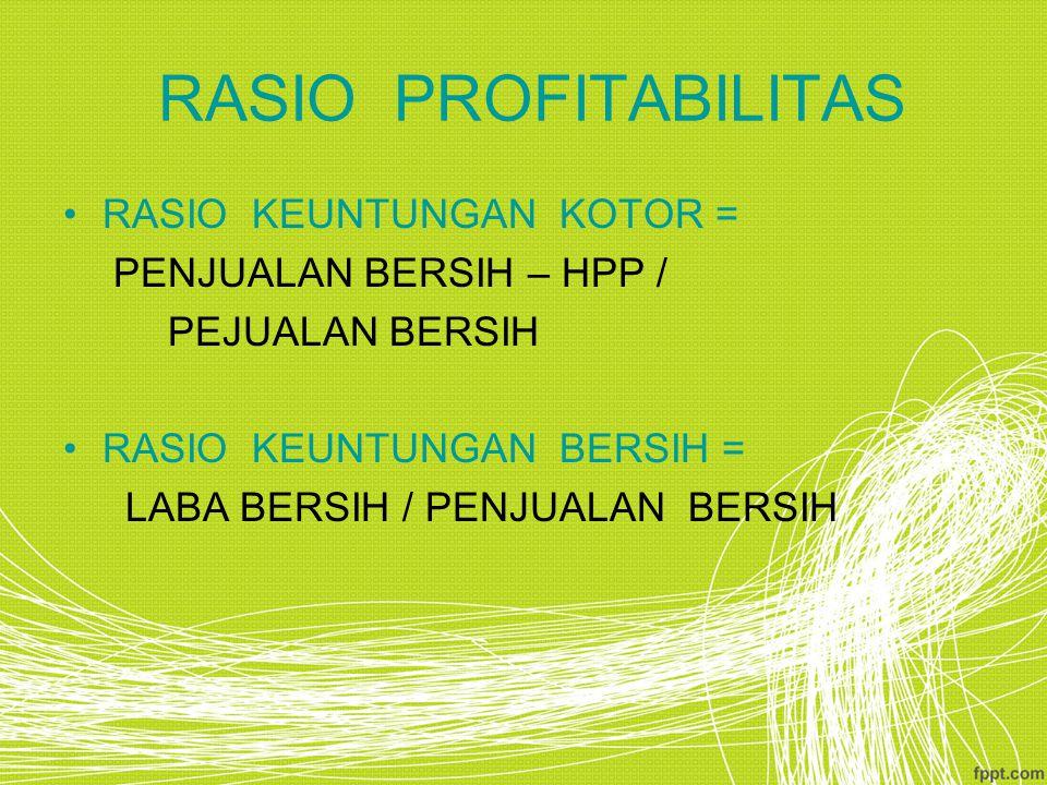 RASIO PROFITABILITAS RASIO KEUNTUNGAN KOTOR = PENJUALAN BERSIH – HPP /