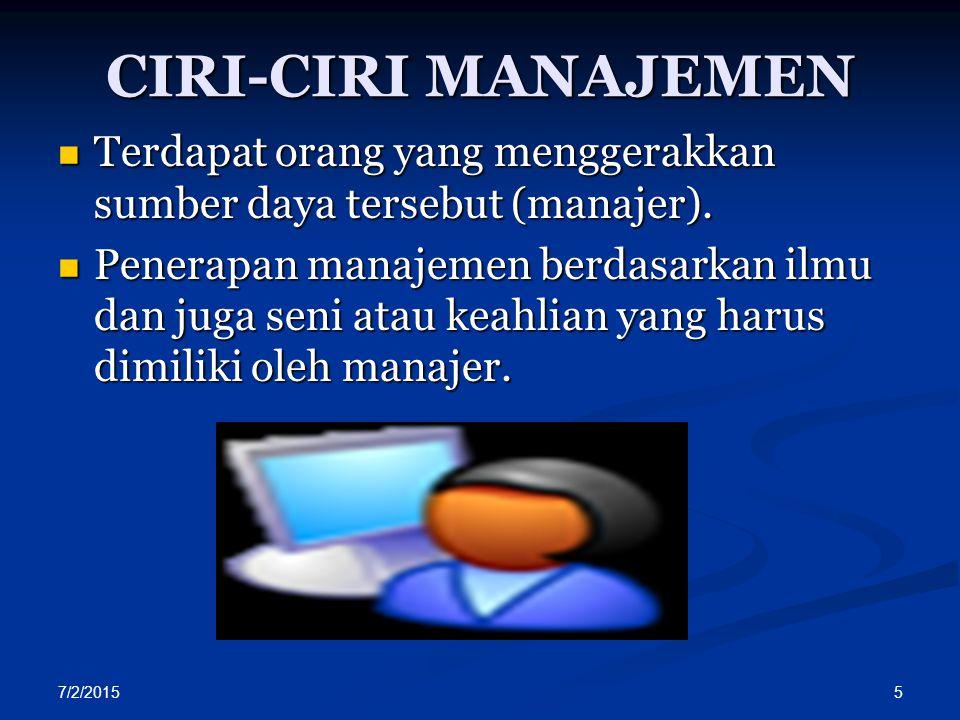 CIRI-CIRI MANAJEMEN Terdapat orang yang menggerakkan sumber daya tersebut (manajer).