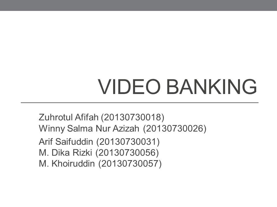Video Banking Zuhrotul Afifah (20130730018) Winny Salma Nur Azizah (20130730026)