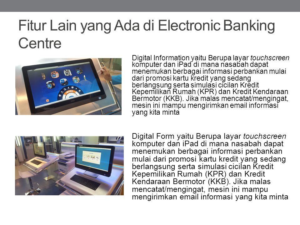 Fitur Lain yang Ada di Electronic Banking Centre