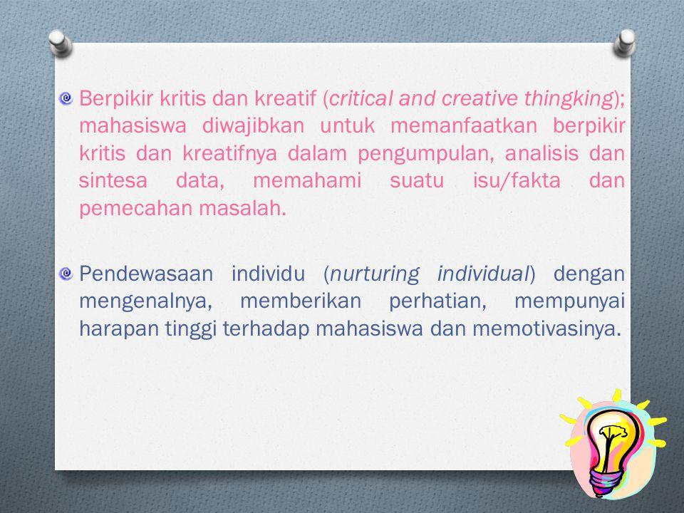 Berpikir kritis dan kreatif (critical and creative thingking); mahasiswa diwajibkan untuk memanfaatkan berpikir kritis dan kreatifnya dalam pengumpulan, analisis dan sintesa data, memahami suatu isu/fakta dan pemecahan masalah.