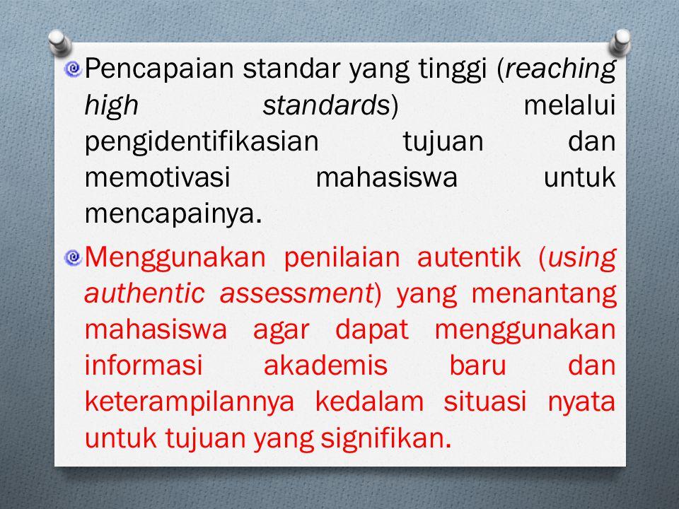 Pencapaian standar yang tinggi (reaching high standards) melalui pengidentifikasian tujuan dan memotivasi mahasiswa untuk mencapainya.
