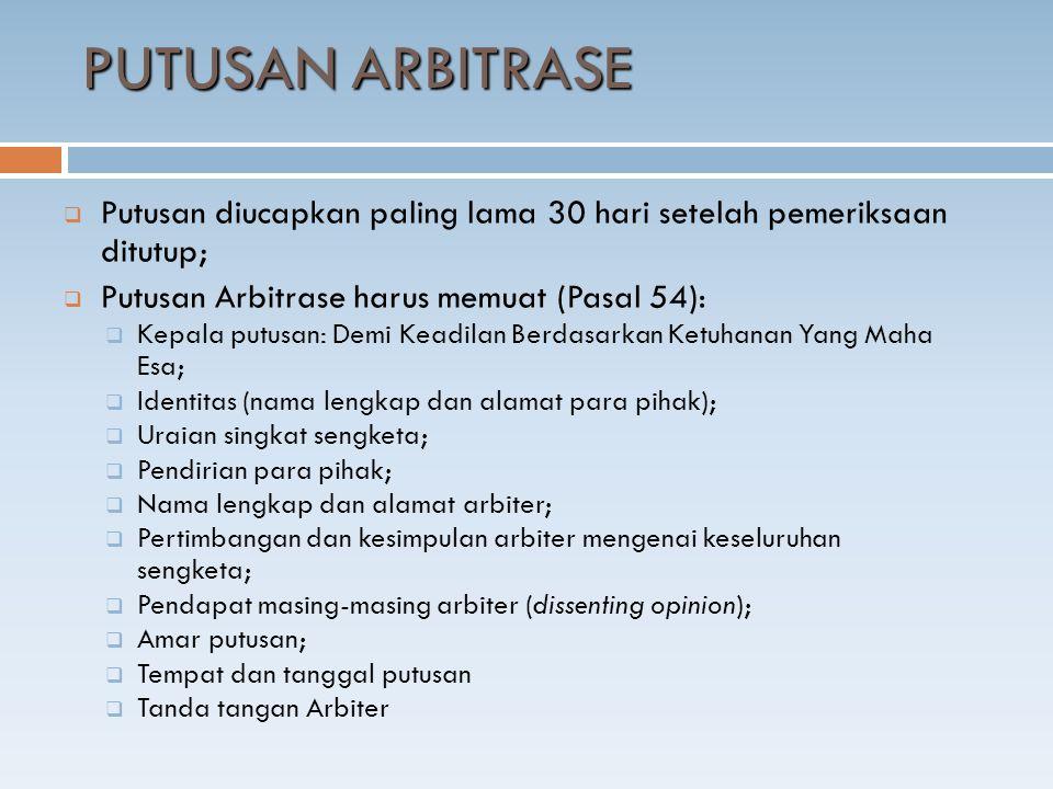 PUTUSAN ARBITRASE Putusan diucapkan paling lama 30 hari setelah pemeriksaan ditutup; Putusan Arbitrase harus memuat (Pasal 54):