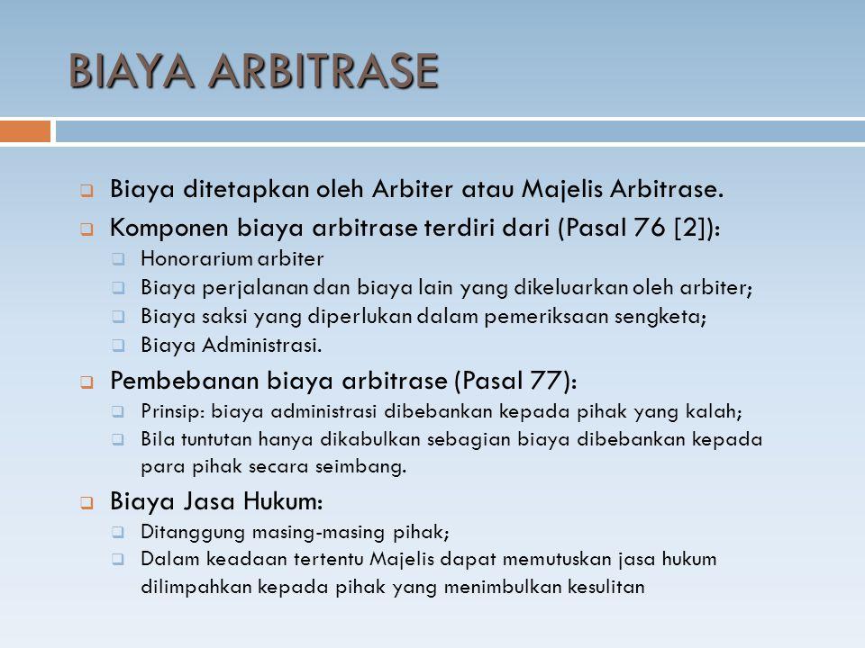 BIAYA ARBITRASE Biaya ditetapkan oleh Arbiter atau Majelis Arbitrase.