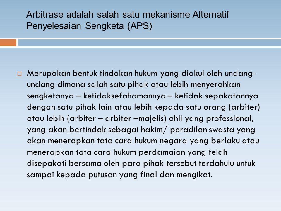 Arbitrase adalah salah satu mekanisme Alternatif Penyelesaian Sengketa (APS)