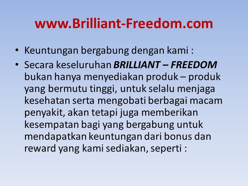 www.Brilliant-Freedom.com Keuntungan bergabung dengan kami :