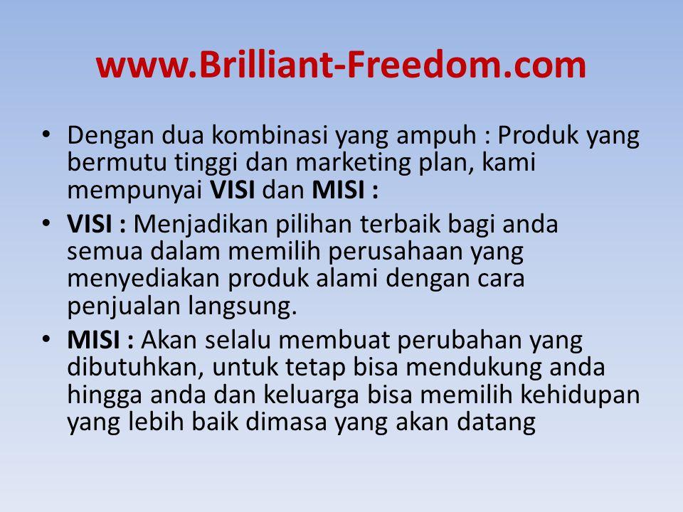 www.Brilliant-Freedom.com Dengan dua kombinasi yang ampuh : Produk yang bermutu tinggi dan marketing plan, kami mempunyai VISI dan MISI :
