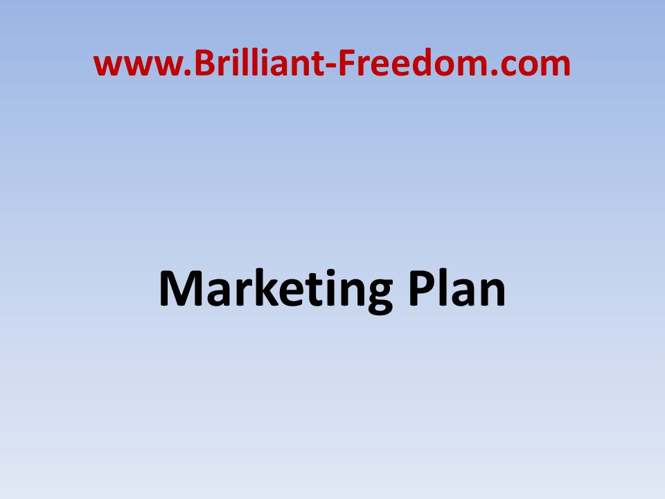 www.Brilliant-Freedom.com Marketing Plan