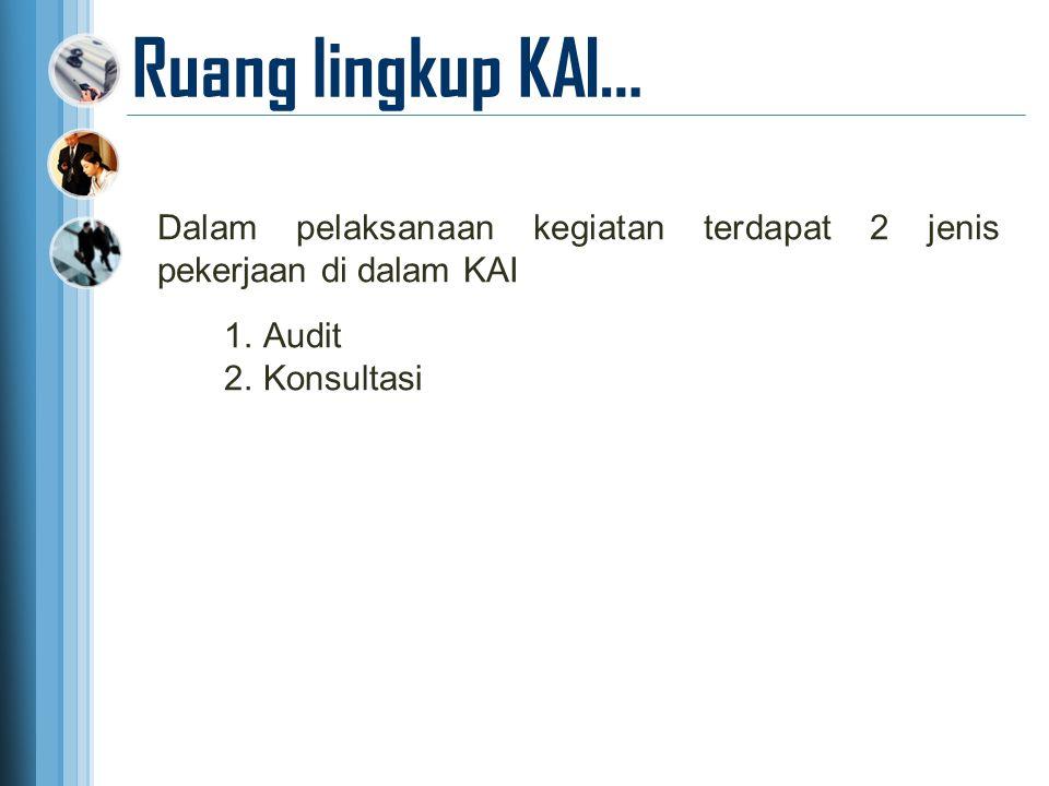 Ruang lingkup KAI… Dalam pelaksanaan kegiatan terdapat 2 jenis pekerjaan di dalam KAI.