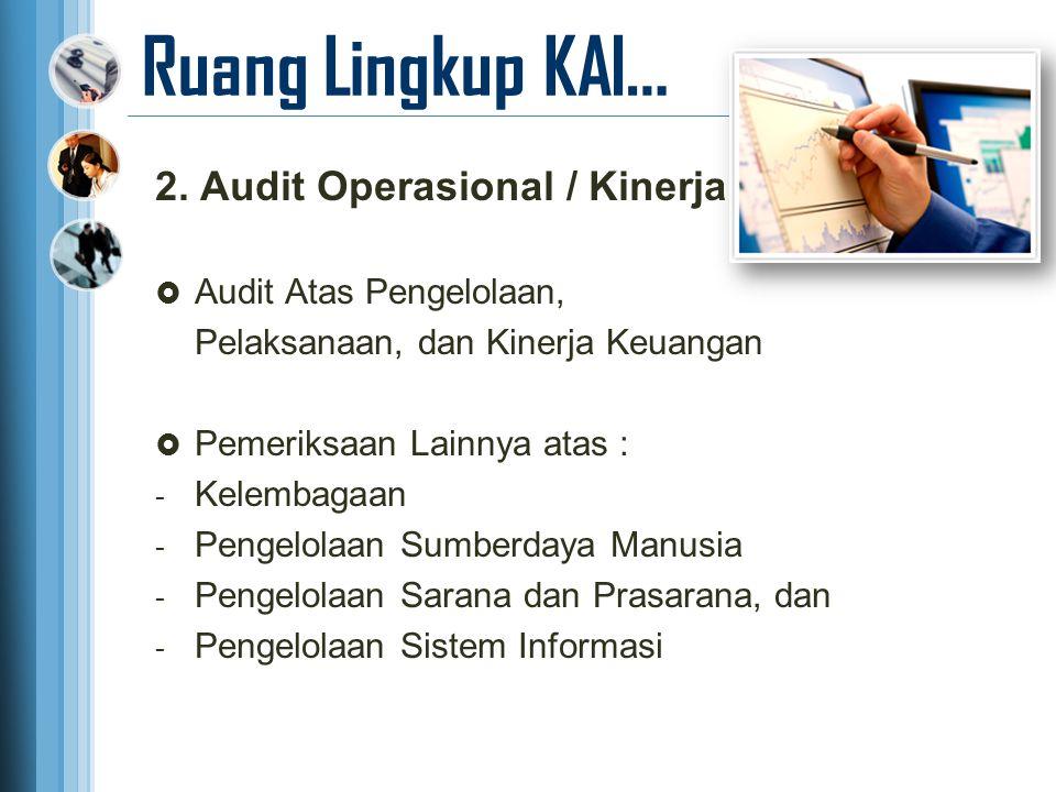 Ruang Lingkup KAI… 2. Audit Operasional / Kinerja