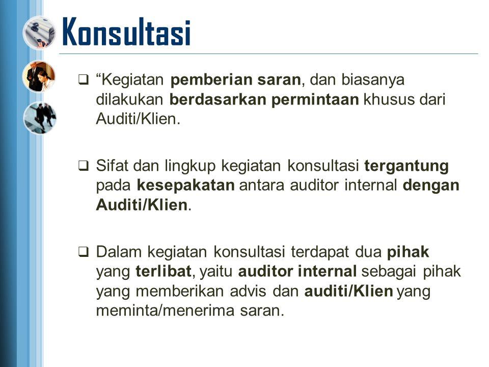 Konsultasi Kegiatan pemberian saran, dan biasanya dilakukan berdasarkan permintaan khusus dari Auditi/Klien.