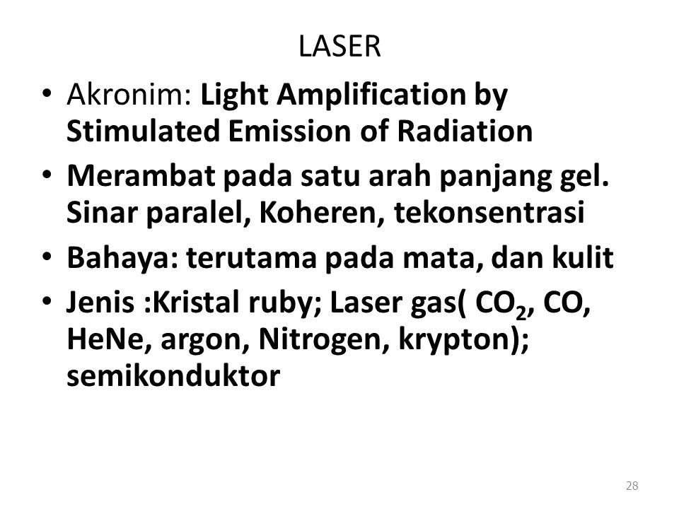 LASER Akronim: Light Amplification by Stimulated Emission of Radiation. Merambat pada satu arah panjang gel. Sinar paralel, Koheren, tekonsentrasi.