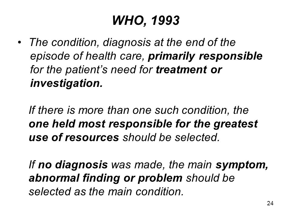 WHO, 1993 The condition, diagnosis at the end of the