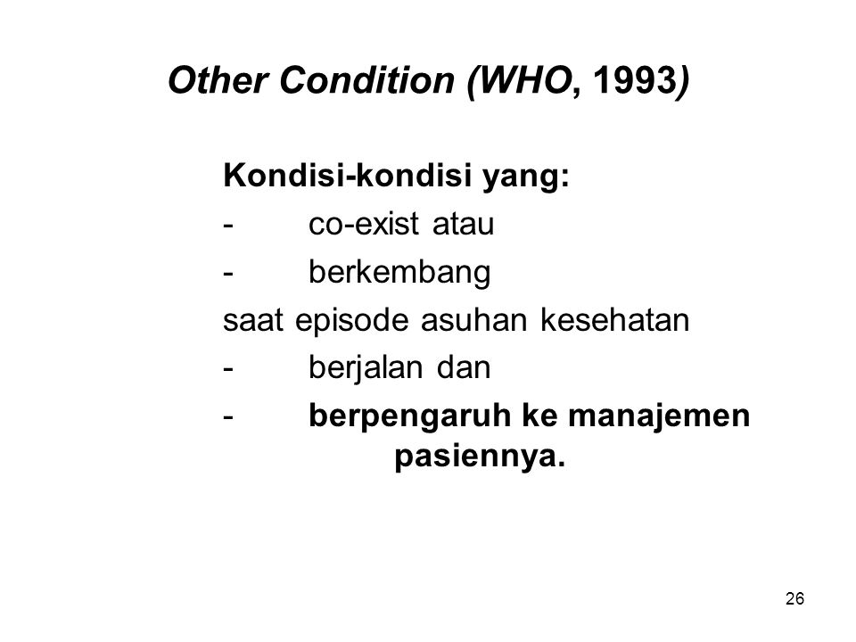 Other Condition (WHO, 1993) Kondisi-kondisi yang: - co-exist atau