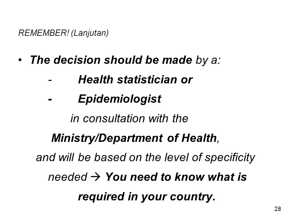 The decision should be made by a: - Health statistician or