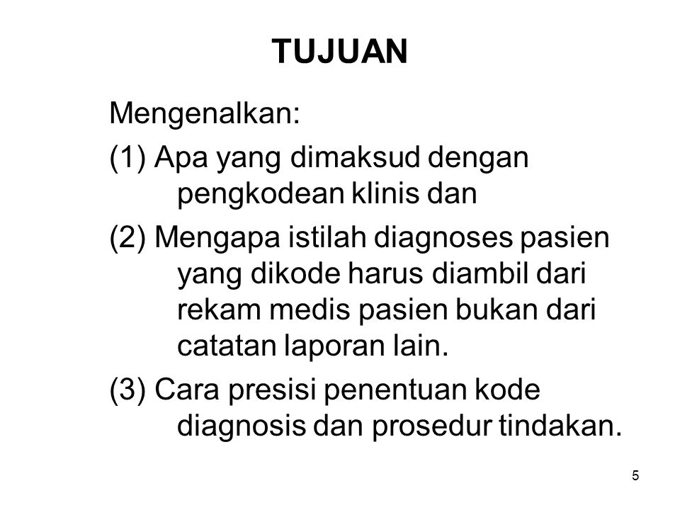 TUJUAN Mengenalkan: (1) Apa yang dimaksud dengan pengkodean klinis dan