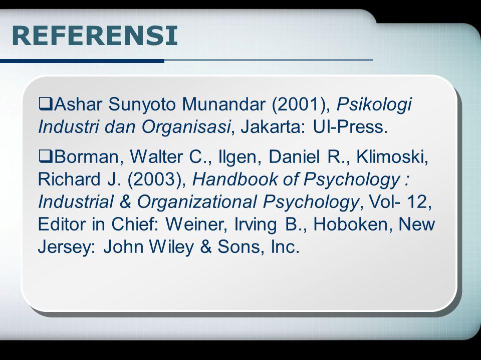 REFERENSI Ashar Sunyoto Munandar (2001), Psikologi Industri dan Organisasi, Jakarta: UI-Press.