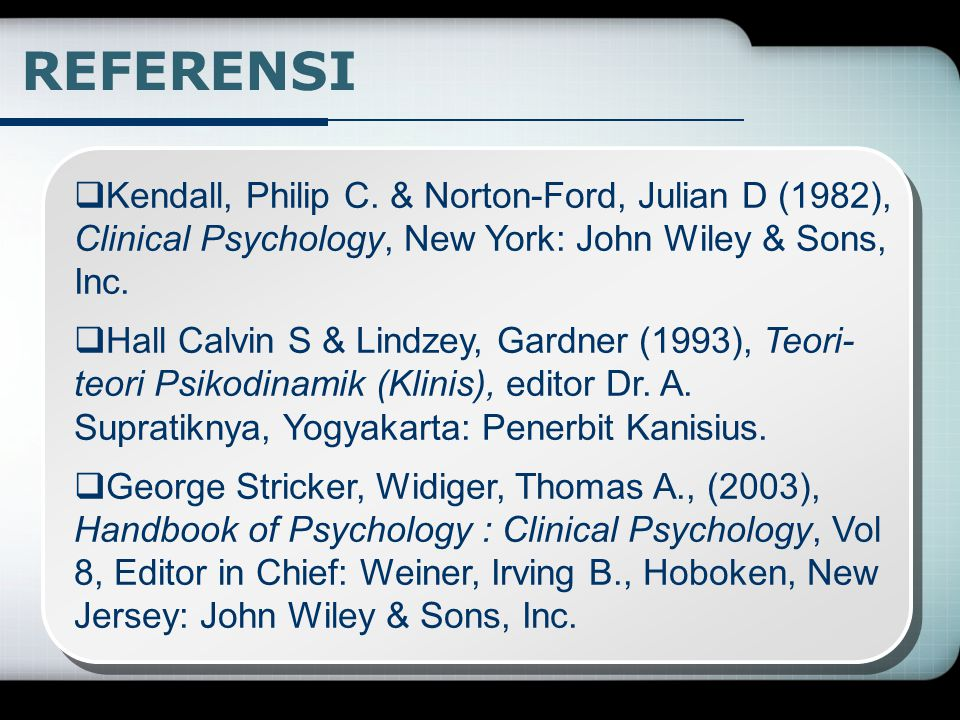 REFERENSI Kendall, Philip C. & Norton-Ford, Julian D (1982), Clinical Psychology, New York: John Wiley & Sons, Inc.
