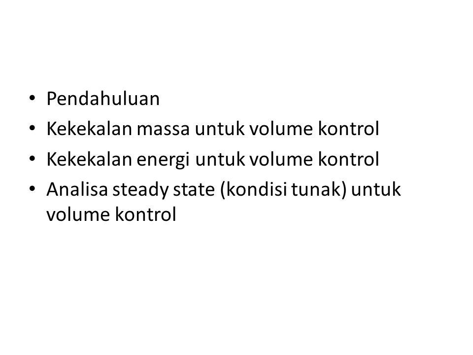 Pendahuluan Kekekalan massa untuk volume kontrol. Kekekalan energi untuk volume kontrol.