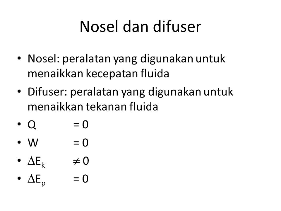 Nosel dan difuser Nosel: peralatan yang digunakan untuk menaikkan kecepatan fluida. Difuser: peralatan yang digunakan untuk menaikkan tekanan fluida.