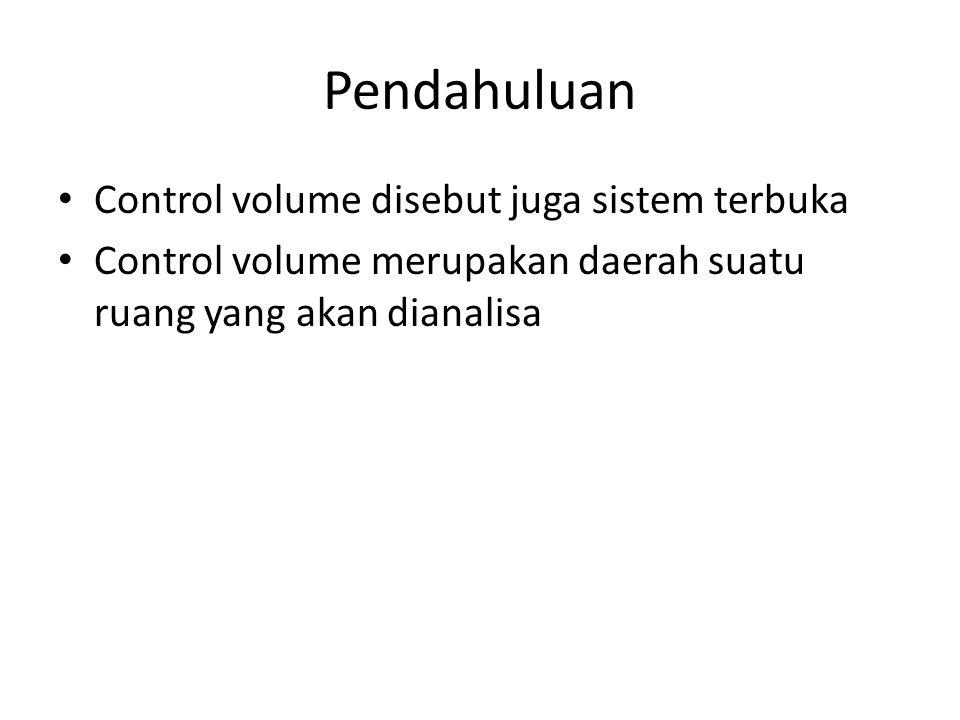 Pendahuluan Control volume disebut juga sistem terbuka
