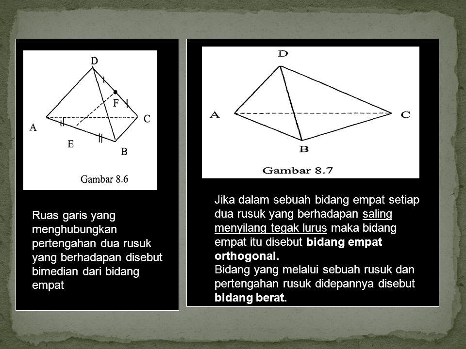 Jika dalam sebuah bidang empat setiap dua rusuk yang berhadapan saling menyilang tegak lurus maka bidang empat itu disebut bidang empat orthogonal.