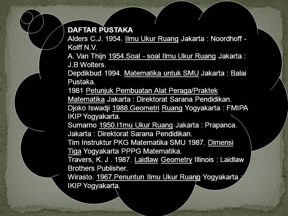 DAFTAR PUSTAKA Alders C.J. 1954. Ilmu Ukur Ruang Jakarta : Noordhoff - Kolff N.V.
