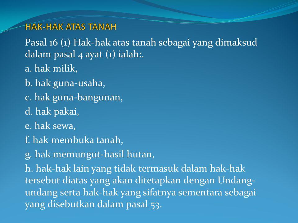 HAK-HAK ATAS TANAH Pasal 16 (1) Hak-hak atas tanah sebagai yang dimaksud dalam pasal 4 ayat (1) ialah:.