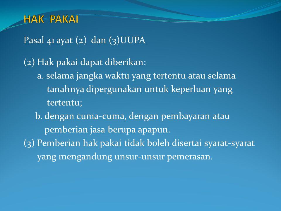 HAK PAKAI Pasal 41 ayat (2) dan (3)UUPA (2) Hak pakai dapat diberikan: