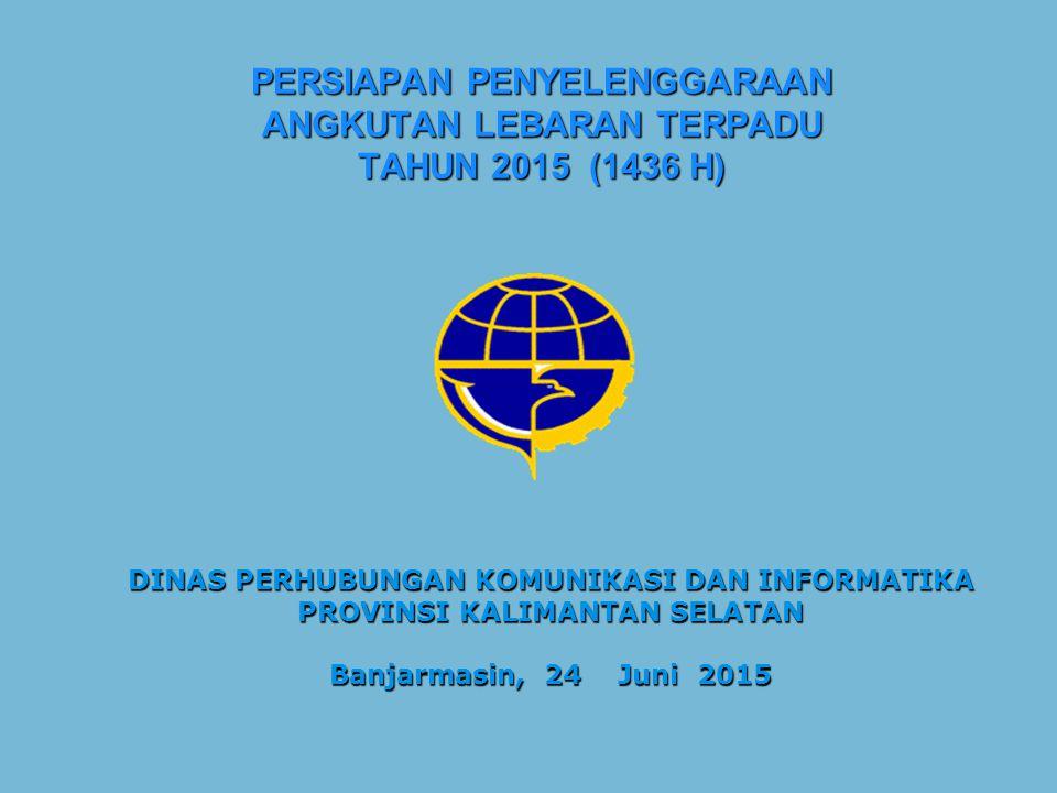 PERSIAPAN PENYELENGGARAAN ANGKUTAN LEBARAN TERPADU TAHUN 2015 (1436 H)