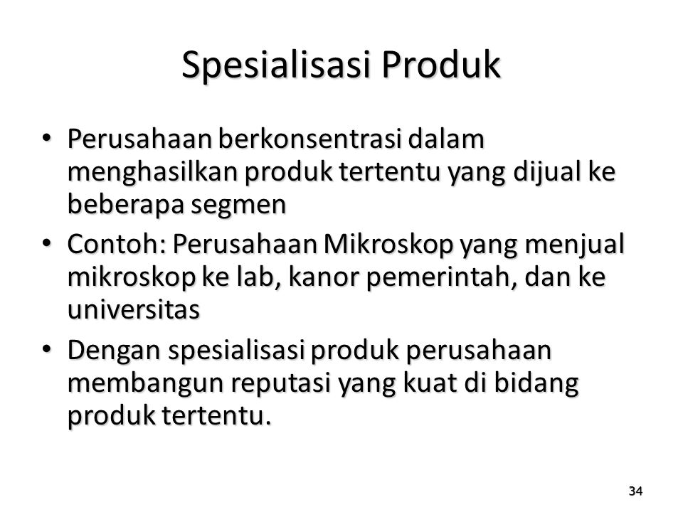 Spesialisasi Produk Perusahaan berkonsentrasi dalam menghasilkan produk tertentu yang dijual ke beberapa segmen.