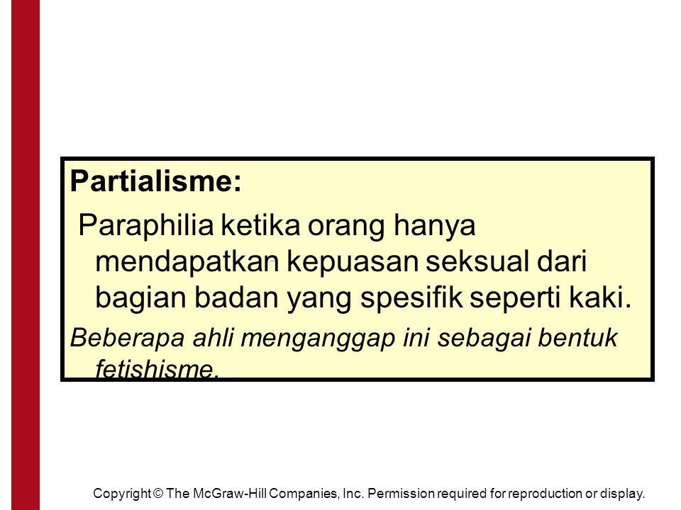Partialisme: Paraphilia ketika orang hanya mendapatkan kepuasan seksual dari bagian badan yang spesifik seperti kaki.