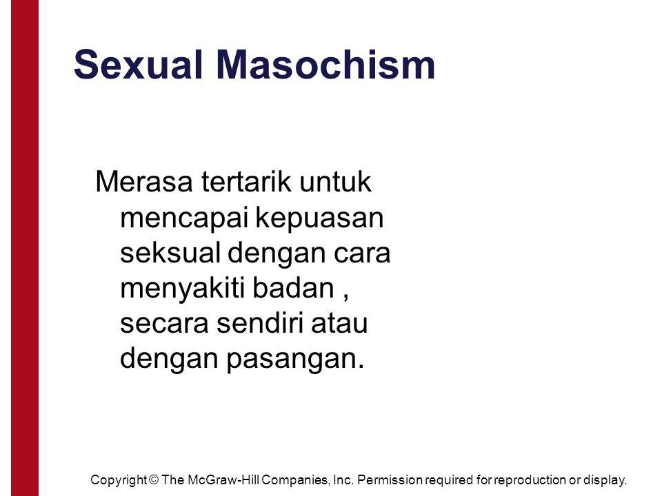 Sexual Masochism Merasa tertarik untuk mencapai kepuasan seksual dengan cara menyakiti badan , secara sendiri atau dengan pasangan.