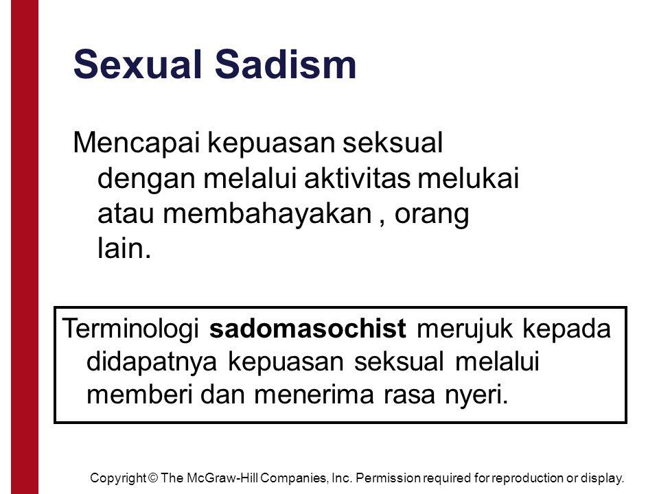 Sexual Sadism Mencapai kepuasan seksual dengan melalui aktivitas melukai atau membahayakan , orang lain.