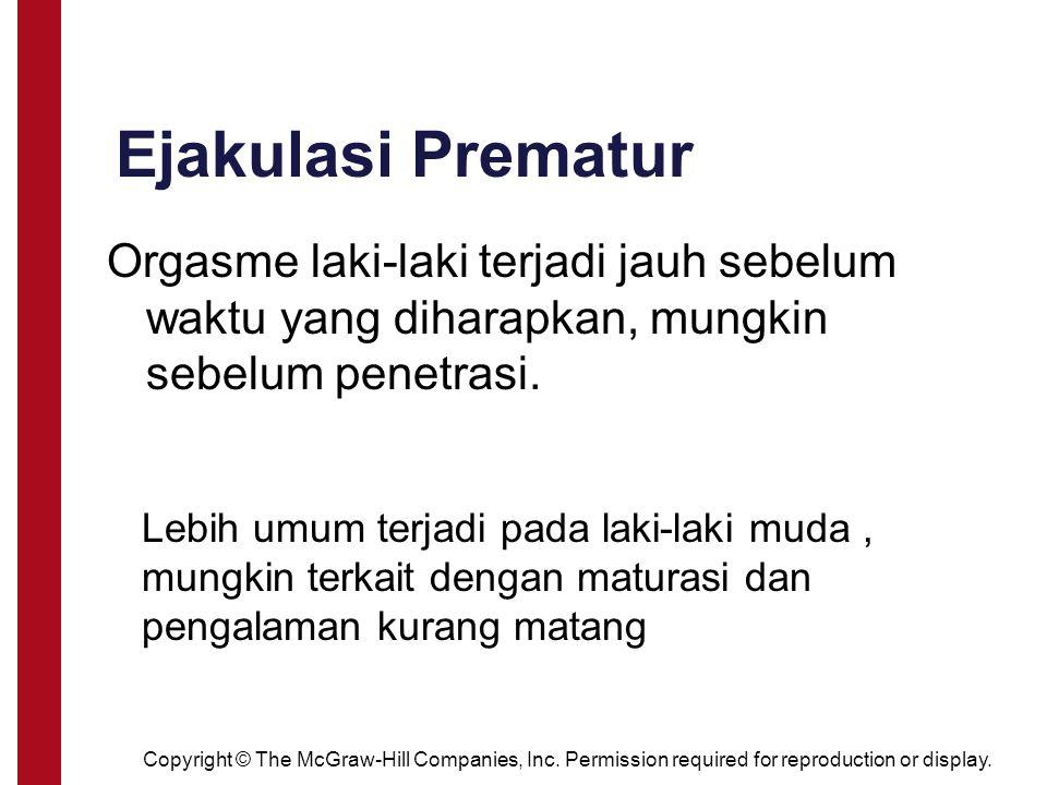Ejakulasi Prematur Orgasme laki-laki terjadi jauh sebelum waktu yang diharapkan, mungkin sebelum penetrasi.