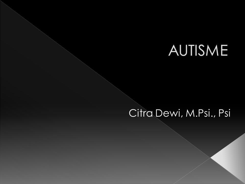AUTISME Citra Dewi, M.Psi., Psi