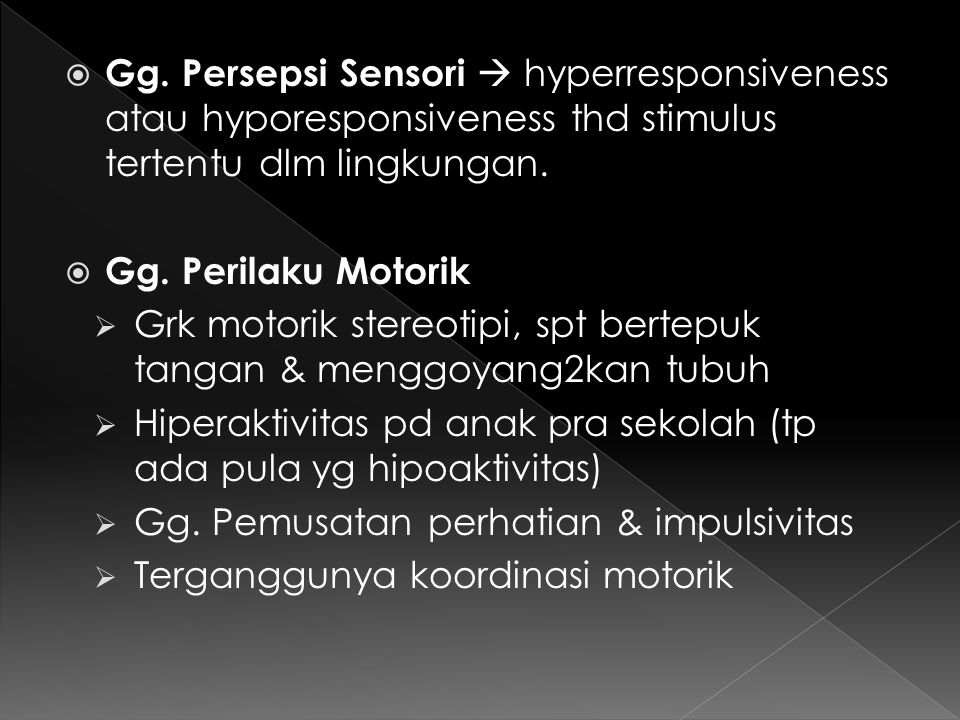 Gg. Persepsi Sensori  hyperresponsiveness atau hyporesponsiveness thd stimulus tertentu dlm lingkungan.