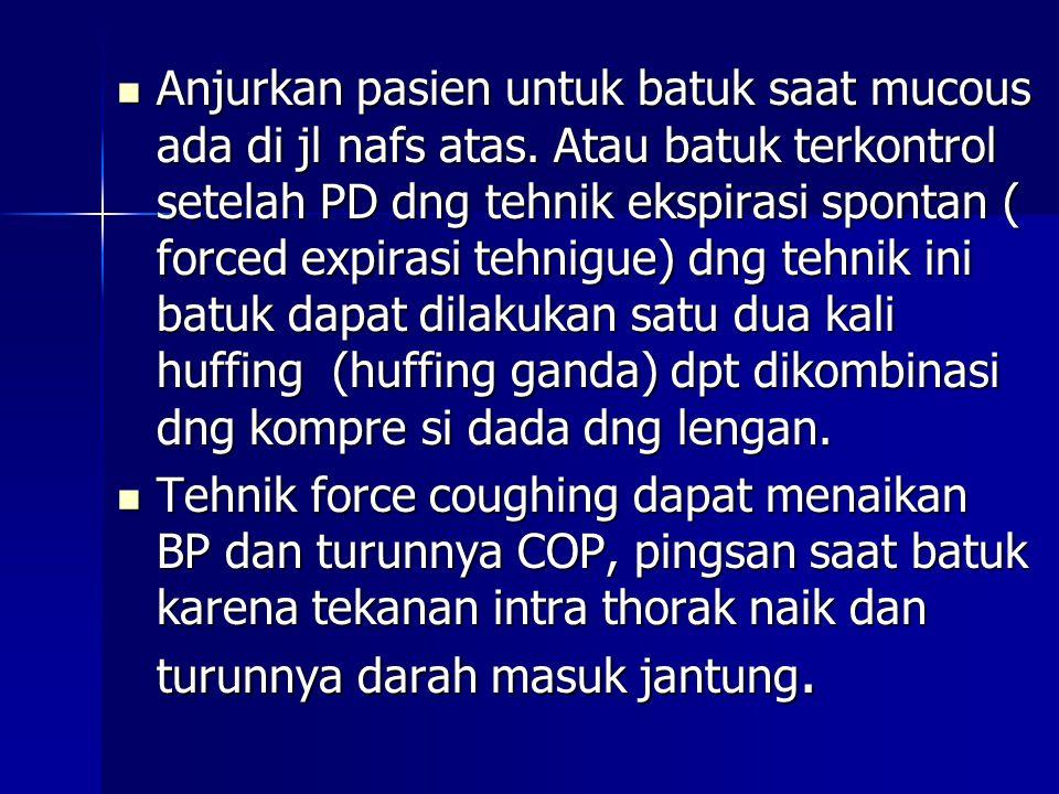 Anjurkan pasien untuk batuk saat mucous ada di jl nafs atas