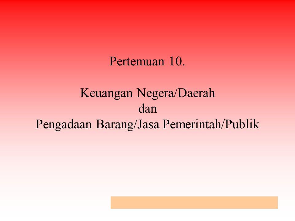 Pertemuan 10. Keuangan Negera/Daerah dan Pengadaan Barang/Jasa Pemerintah/Publik