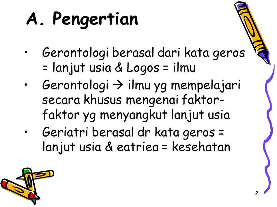 A. Pengertian Gerontologi berasal dari kata geros = lanjut usia & Logos = ilmu.