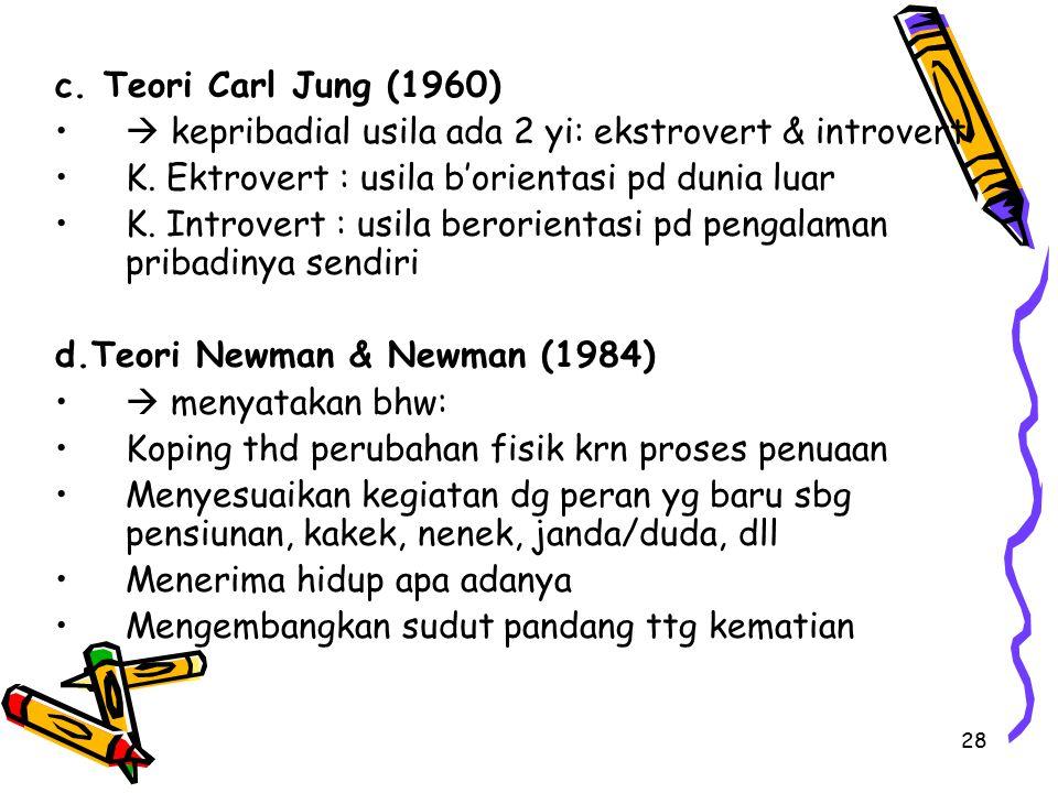 c. Teori Carl Jung (1960)  kepribadial usila ada 2 yi: ekstrovert & introvert. K. Ektrovert : usila b'orientasi pd dunia luar.