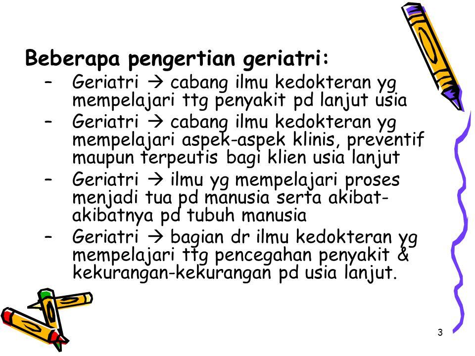 Beberapa pengertian geriatri: