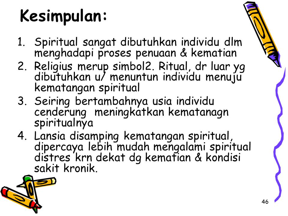 Kesimpulan: Spiritual sangat dibutuhkan individu dlm menghadapi proses penuaan & kematian.