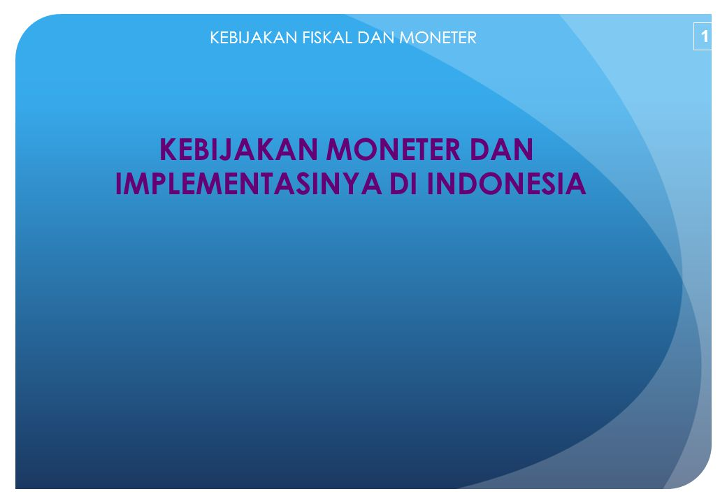KEBIJAKAN MONETER DAN IMPLEMENTASINYA DI INDONESIA