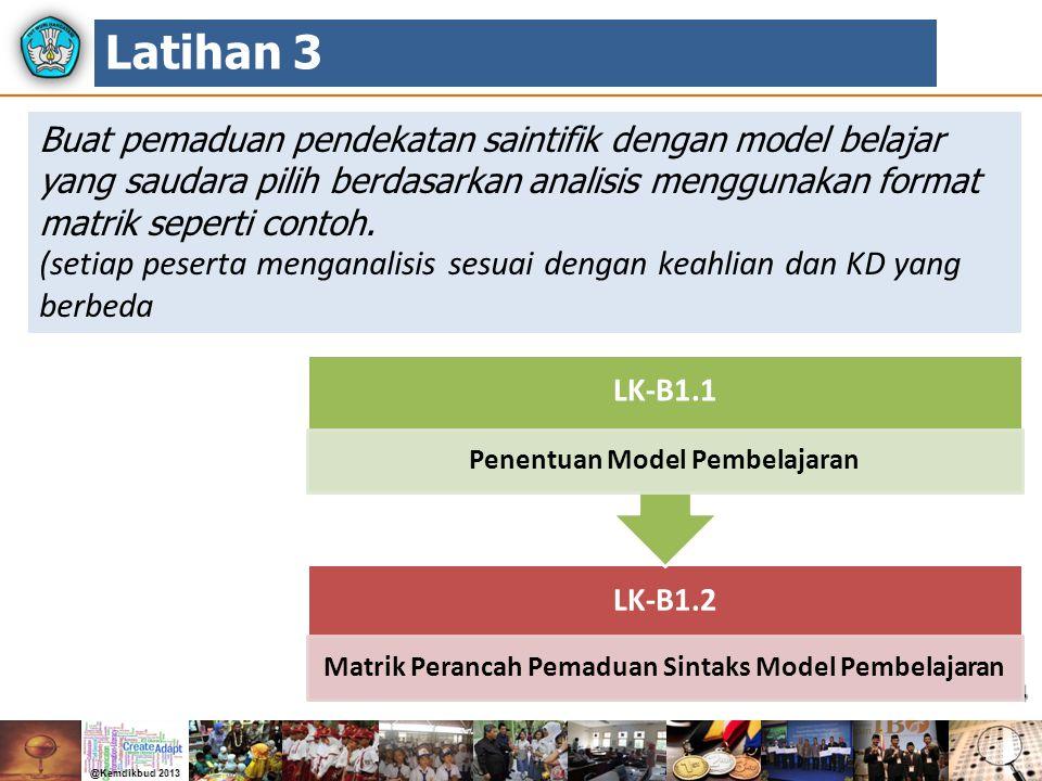 Latihan 3 Buat pemaduan pendekatan saintifik dengan model belajar yang saudara pilih berdasarkan analisis menggunakan format matrik seperti contoh.