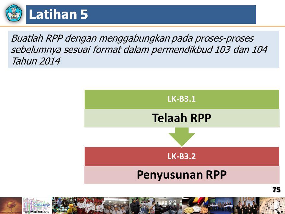 Latihan 5 Buatlah RPP dengan menggabungkan pada proses-proses sebelumnya sesuai format dalam permendikbud 103 dan 104 Tahun 2014.