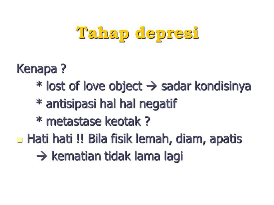 Tahap depresi Kenapa * lost of love object  sadar kondisinya