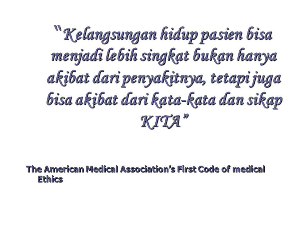 Kelangsungan hidup pasien bisa menjadi lebih singkat bukan hanya akibat dari penyakitnya, tetapi juga bisa akibat dari kata-kata dan sikap KITA